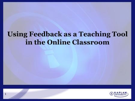1 Using Feedback as a Teaching Tool in the Online Classroom.