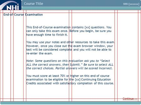 Course Title NHI-{xxxxxx} End-of-Course Examination This End-of-Course examination contains {xx} questions. You can only take this exam once. Before you.