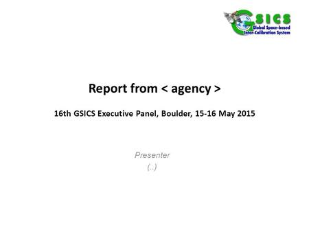 Report from 16th GSICS Executive Panel, Boulder, 15-16 May 2015 Presenter (..)