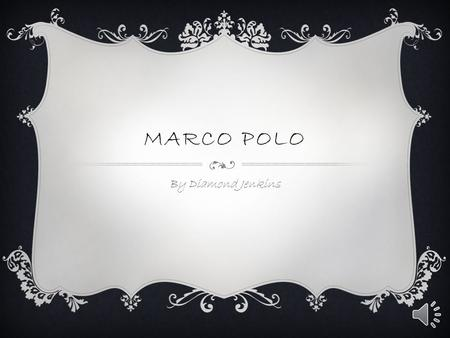 MARCO POLO By Diamond Jenkins MARCO POLO EARLY LIFE  Marco Polo was born September 15 1254  Marco Polo's mother died giving birth to him  Marco Polo's.