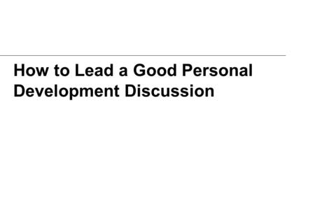 How to Lead a Good Personal Development Discussion.