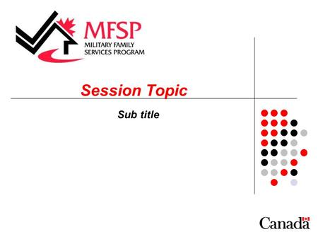 Session Topic Sub title. The Europe Military Family Services Program (MFSP) operates this WebEx site in accordance with a Terms of Service with Cisco.