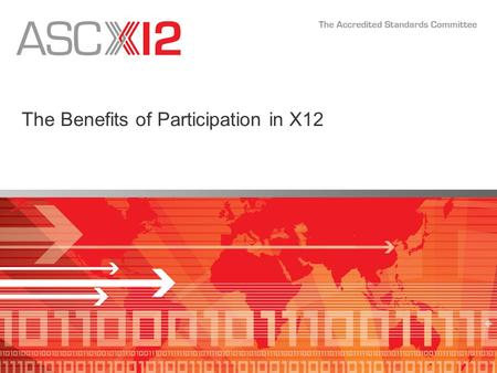 The Benefits of Participation in X12. 2 X12 Participation… Accelerates the your organization's mission/vision/strategy –All organizations that participate.