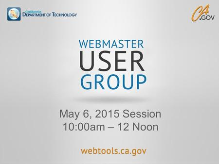 May 6, 2015 Session 10:00am – 12 Noon. Agenda 2 TopicPresenter / FacilitatorTimeframe  Welcome Michael Chen5 min.  CA Web Publishing Richard Lehman55.