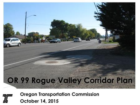 Oregon Transportation Commission October 14, 2015 OR 99 Rogue Valley Corridor Plan.