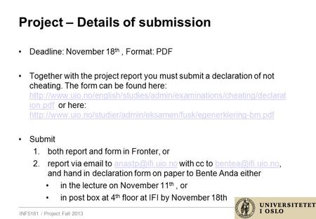 INF5181 / Project Fall 2013 Project – Details of submission Deadline: November 18 th, Format: PDF Together with the project report you must submit a declaration.