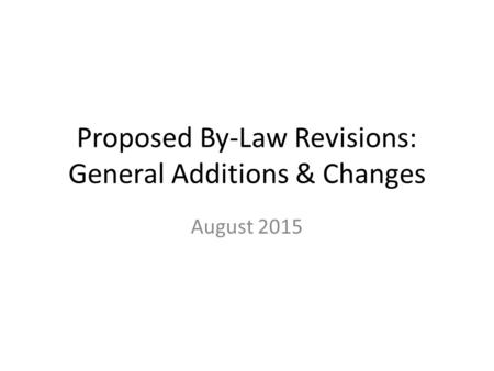 Proposed By-Law Revisions: General Additions & Changes August 2015.