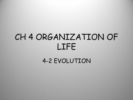 CH 4 ORGANIZATION OF LIFE 4-2 EVOLUTION. Organisms are well suited to where they live and what they do.