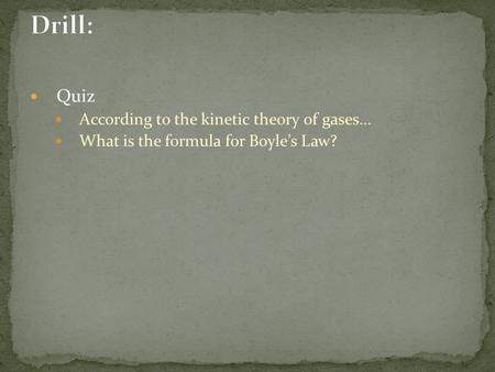 Quiz According to the kinetic theory of gases… What is the formula for Boyle's Law?