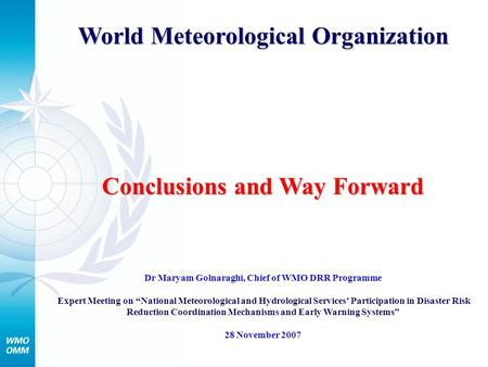 "World Meteorological Organization Conclusions and Way Forward Dr Maryam Golnaraghi, Chief of WMO DRR Programme Expert Meeting on ""National Meteorological."