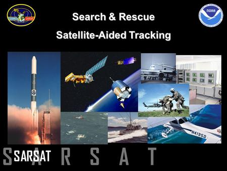 S A R S A T Search & Rescue Satellite-Aided Tracking.