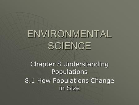 ENVIRONMENTAL SCIENCE Chapter 8 Understanding Populations 8.1 How Populations Change in Size.