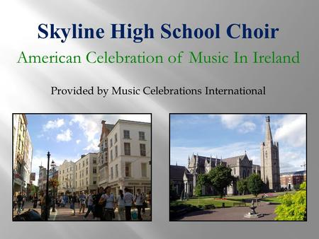 Skyline High School Choir American Celebration of Music In Ireland Provided by Music Celebrations International.