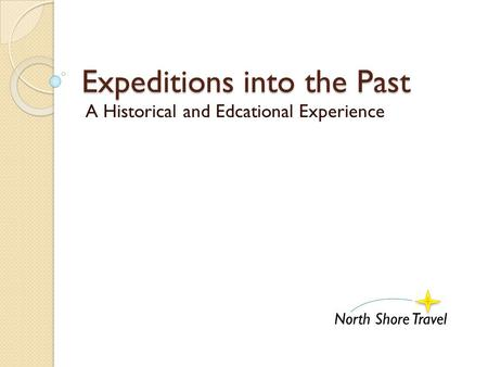 Expeditions into the Past A Historical and Edcational Experience North Shore Travel.