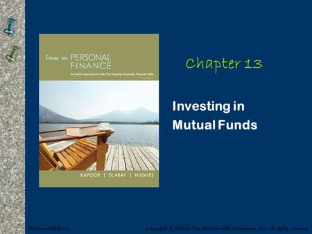 Chapter 13 Investing in Mutual Funds Copyright © 2010 by The McGraw-Hill Companies, Inc. All rights reserved.McGraw-Hill/Irwin.