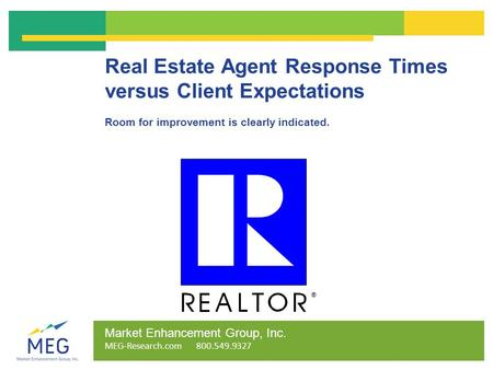 Real Estate Agent Response Times versus Client Expectations Room for improvement is clearly indicated. Market Enhancement Group, Inc. MEG-Research.com.