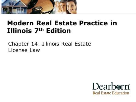 Modern Real Estate Practice in Illinois 7 th Edition Chapter 14: Illinois Real Estate License Law.