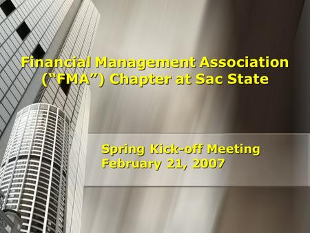 "Financial Management Association (""FMA"") Chapter at Sac State Spring Kick-off Meeting February 21, 2007."