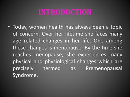 Introduction Today, women health has always been a topic of concern. Over her lifetime she faces many age related changes in her life. One among these.