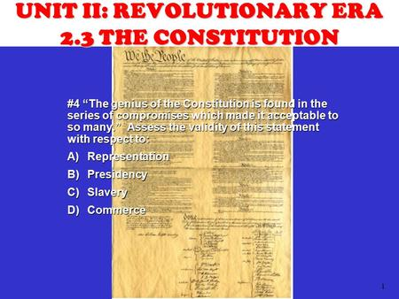 "1 UNIT II: REVOLUTIONARY ERA 2.3 THE CONSTITUTION #4 ""The genius of the Constitution is found in the series of compromises which made it acceptable to."