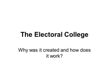 The Electoral College Why was it created and how does it work?