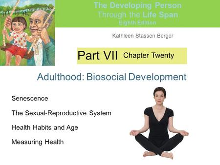 Kathleen Stassen Berger The Developing Person Through the Life Span Eighth Edition Part VII Adulthood: Biosocial Development Chapter Twenty Senescence.