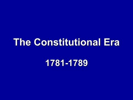 The Constitutional Era 1781-1789. What is a republic? A representative democracyA representative democracy.