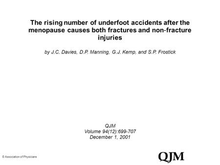 The rising number of underfoot accidents after the menopause causes both fractures and non ‐ fracture injuries by J.C. Davies, D.P. Manning, G.J. Kemp,