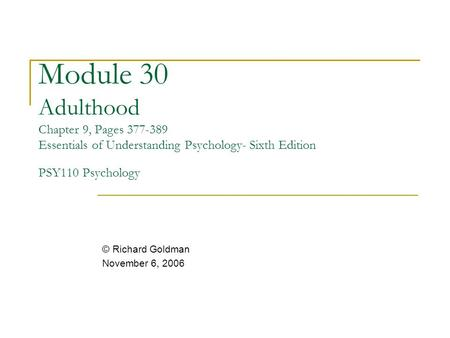 Module 30 Adulthood Chapter 9, Pages 377-389 Essentials of Understanding Psychology- Sixth Edition PSY110 Psychology © Richard Goldman November 6, 2006.