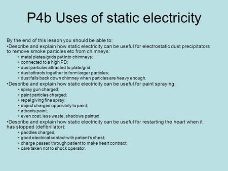 P4b Uses of static electricity By the end of this lesson you should be able to: Describe and explain how static electricity can be useful for electrostatic.