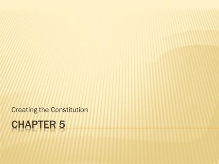 Creating the Constitution.  Agreements:  a national government was needed, not just an alliance of states.  Montesquieu's idea of three branches. 