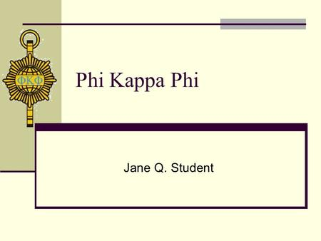 Phi Kappa Phi Jane Q. Student. Phi Kappa Phi2 What Is Phi Kappa Phi? National honor society Nearly 300 chapters worldwide Founded in 1897 Recognizes superior.
