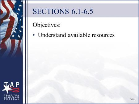 SECTIONS 6.1-6.5 Objectives: Understand available resources T-6.1-1.