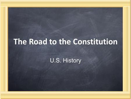 The Road to the Constitution U.S. History. Early State Governments Following the Revolution, each state created it's own government and constitution.