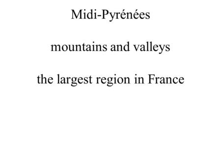 Midi-Pyrénées mountains and valleys the largest region in France.