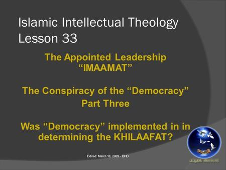 "Islamic Intellectual Theology Lesson 33 The Appointed Leadership ""IMAAMAT"" The Conspiracy of the ""Democracy"" Part Three Was ""Democracy"" implemented in."