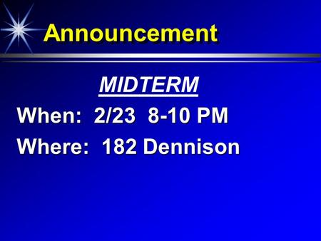 Announcement MIDTERM When: 2/23 8-10 PM Where: 182 Dennison.