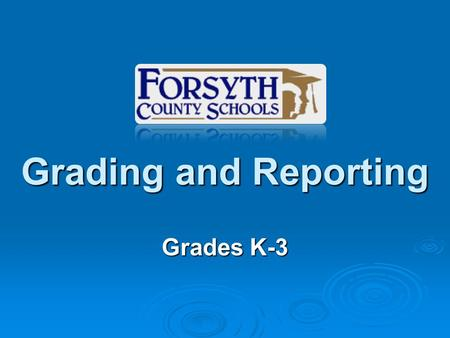 Grading and Reporting Grades K-3. Purpose of Grading and Reporting Our primary purposes of grading and reporting include:  Report student progress toward.