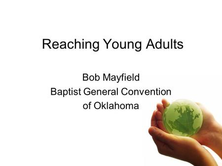 Reaching Young Adults Bob Mayfield Baptist General Convention of Oklahoma.