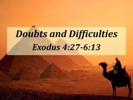 Doubts and Difficulties Exodus 4:27-6:13. God convinces His people to believe His Word. God convinces His people to believe His Word. – God's word is.
