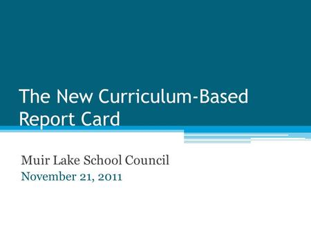 The New Curriculum-Based Report Card Muir Lake School Council November 21, 2011.
