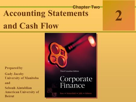 2-0 McGraw-Hill Ryerson © 2003 McGraw–Hill Ryerson Limited Corporate Finance Ross  Westerfield  Jaffe Sixth Edition 2 Chapter Two Accounting Statements.