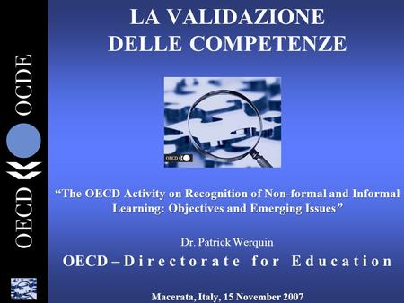 """The OECD Activity on Recognition of Non-formal and Informal Learning: Objectives and Emerging Issues"" LA VALIDAZIONE DELLE COMPETENZE ""The OECD Activity."