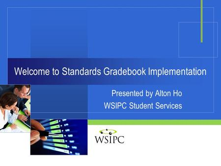 Welcome to Standards Gradebook Implementation Presented by Alton Ho WSIPC Student Services.
