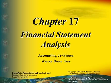 Chapter 17 Financial Statement Analysis Accounting, 21 st Edition Warren Reeve Fess PowerPoint Presentation by Douglas Cloud Professor Emeritus of Accounting.