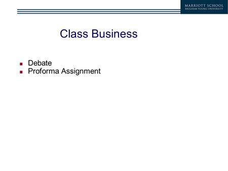 Class Business Debate Proforma Assignment. Business Cycle – Peak – Trough Industry relationship to business cycles – Cyclical – Defensive Business Cycles.