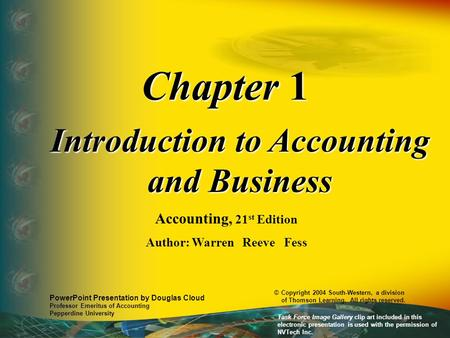 Chapter 1 Introduction to Accounting and Business Accounting, 21 st Edition Author: Warren Reeve Fess PowerPoint Presentation by Douglas Cloud Professor.