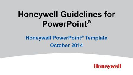 Honeywell Guidelines for PowerPoint ® Honeywell PowerPoint ® Template October 2014.
