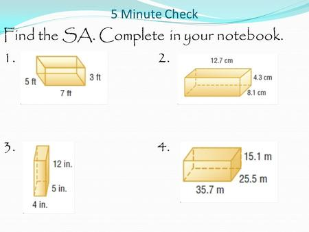 5 Minute Check Find the SA. Complete in your notebook. 1.2. 3.4.