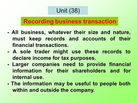 Unit (38) - All business, whatever their size and nature, must keep records and accounts of their financial transactions. - A sole trader might use these.